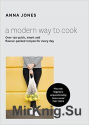 A Modern Way to Cook: Over 150 quick, smart and flavour-packed recipes for every day