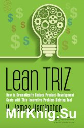 Lean TRIZ. How to Dramatically Reduce Product-Development Costs with This Innovative Problem-Solving Tool
