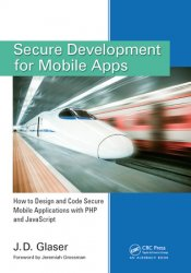 Secure Development for Mobile Apps: How to Design and Code Secure Mobile Applications with PHP and JavaScript