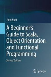 A Beginner's Guide to Scala, Object Orientation and Functional Programming, Second Edition