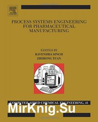 Process Systems Engineering for Pharmaceutical Manufacturing