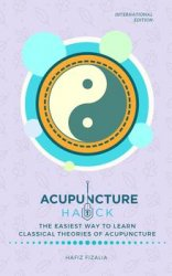 Acupuncture Hack: The Easiest Way to Learn Classical Theories Of Acupuncture, International Edition