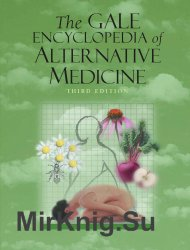 The Gale Encyclopedia of Alternative Medicine, Third Edition