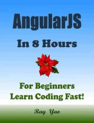AngularJS: In 8 Hours, For Beginners, Learn Coding Fast! (2nd Edition)