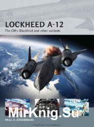 Lockheed A-12: The CIA's Blackbird and other variants (Osprey Air Vanguard 12)