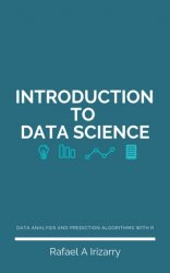 Introduction to Data Science: Data Analysis and Prediction Algorithms with R
