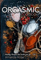 "The Orgasmic Cookbook: Recipes That Make You Go ""Oh!"""