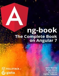 ng-book2. The Complete Book on Angular 7 (+code)