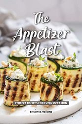 The Appetizer Blast: Perfect Recipes for Every Occasion