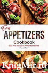Easy Appetizers Cookbook: Easy and Delicious Appetizer Recipes