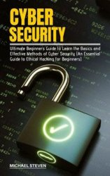 Cyber Security: Ultimate Beginners Guide to Learn the Basics and Effective Methods of Cyber Security