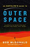 An Earthling's Guide to Outer Space: Everything You Ever Wanted to Know About Black Holes, Dwarf Planets, Aliens, and More