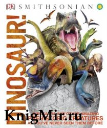 Dinosaur!: Over 60 Prehistoric Creatures as You've Never Seen Them Before, Second Edition
