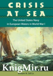 Crisis at Sea: The United States Navy in European Waters in World War I
