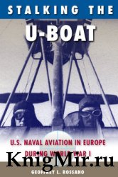 Stalking the U-Boat: U.S. Naval Aviation in Europe during World War I
