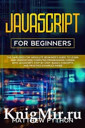 JavaScript for beginners: The simplified for absolute beginner's guide to learn and understand computer programming coding with JavaScript