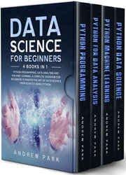 Data Science for Beginners: 4 Books in 1: Python Programming, Data Analysis, Machine Learning. A Complete Overview for Beginners to Master The Art of Data Science From Scratch Using Python