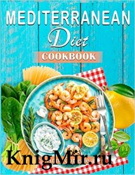 Mediterranean Diet Cookbook: Embrace the Most Healthy Diet Culture and Start Losing Weight Cooking Everyday Easy