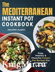 The Mediterranean Instant Pot Cookbook: Easy, Healthy & Flavorful Instant Pot Recipes