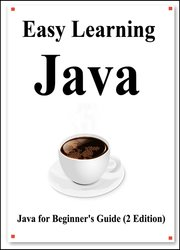 Easy Learning Java (2 Edition): Java for Beginner's Guide Learn easy and fast