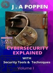 Cybersecurity Explained: With security tools and techniques (Volume Book 1)