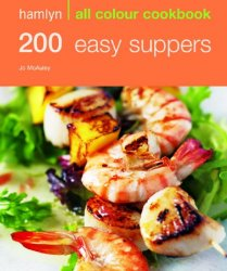 200 Easy Suppers: Hamlyn All Colour Cookbook