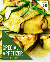 365 Special Appetizer Recipes: Home Cooking Made Easy with Appetizer Cookbook!