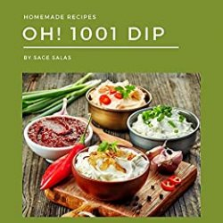 Oh! 1001 Homemade Dip Recipes: Best Homemade Dip Cookbook for Dummies